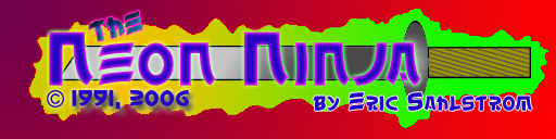 The Neon Ninja.com site logo Neon Ninja Copyright 1991, 2009 Eric Sahlstrom and copyright 1991, 1992, 1993, 1994, 1995, 1996, 1997, 1998, 1999, 2000, 2001, 2002, 2003, 2004, 2005, 2006, 2007, 2008, 2009, 2010, 2011, 2012, 2013, 2014, 2015, 2016, and so on!